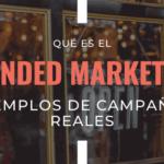 ¿Qué es el Blended Marketing? Ejemplos de campañas reales