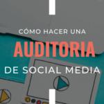 ¿Cómo hacer una auditoría de Social Media?
