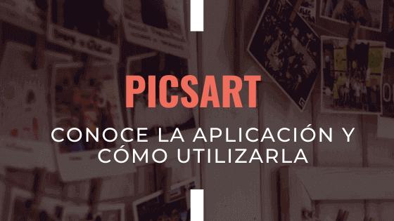 Picsart Conoce La Aplicación Y Cómo Utilizarla