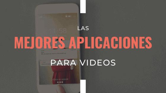 las-mejores-aplicaciones-para-videos