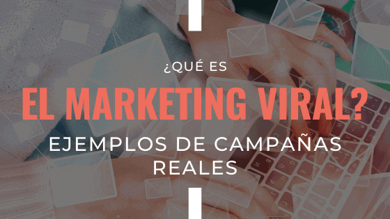 que-es-el-marketing-viral-ejemplos-de-campanas-reales