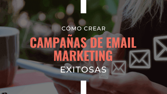 crear-campanas-de-email-marketing-exitosas