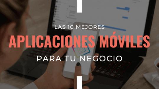 las-diez-mejores-aplicaciones-moviles-para-tu-negocio